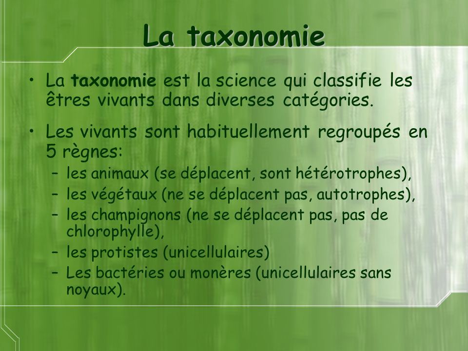 La taxonomie La taxonomie est la science qui classifie les êtres vivants dans diverses catégories. Les vivants sont habituellement regroupés en 5 règn