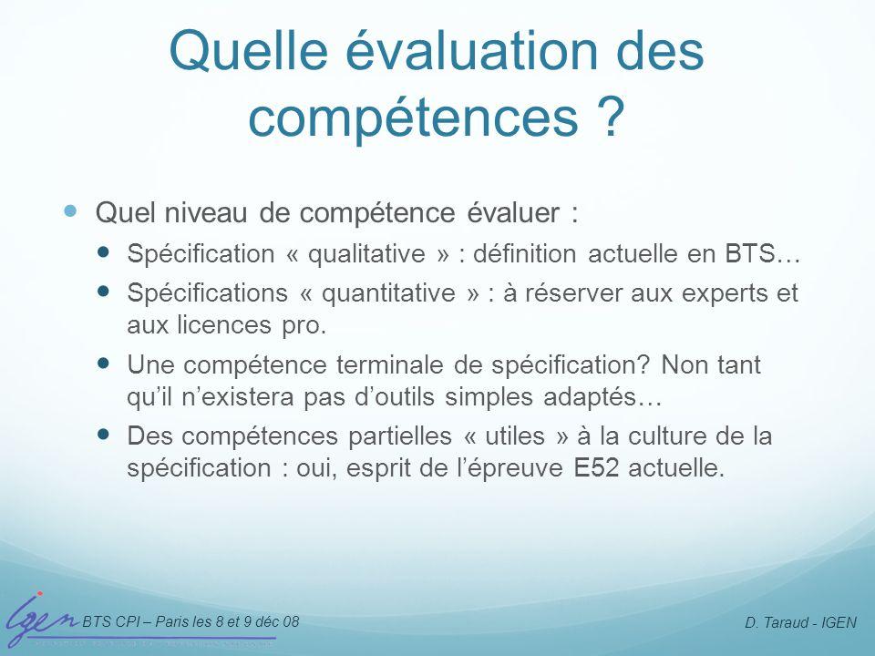 BTS CPI – Paris les 8 et 9 déc 08 D. Taraud - IGEN Quelle évaluation des compétences ? Quel niveau de compétence évaluer : Spécification « qualitative