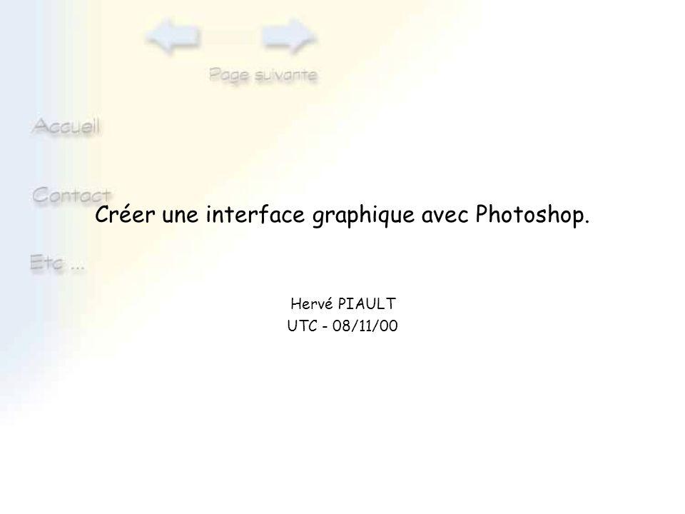Créer une interface graphique avec Photoshop. Hervé PIAULT UTC - 08/11/00
