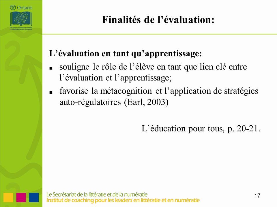 17 Finalités de lévaluation: Lévaluation en tant quapprentissage: souligne le rôle de lélève en tant que lien clé entre lévaluation et lapprentissage;