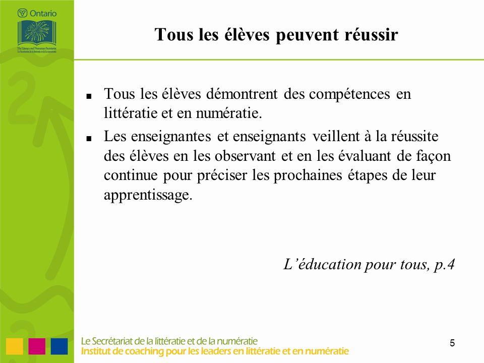 5 Tous les élèves peuvent réussir Tous les élèves démontrent des compétences en littératie et en numératie. Les enseignantes et enseignants veillent à