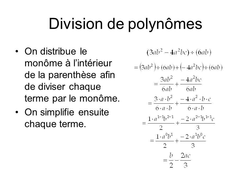 Division de polynômes On distribue le monôme à lintérieur de la parenthèse afin de diviser chaque terme par le monôme. On simplifie ensuite chaque ter
