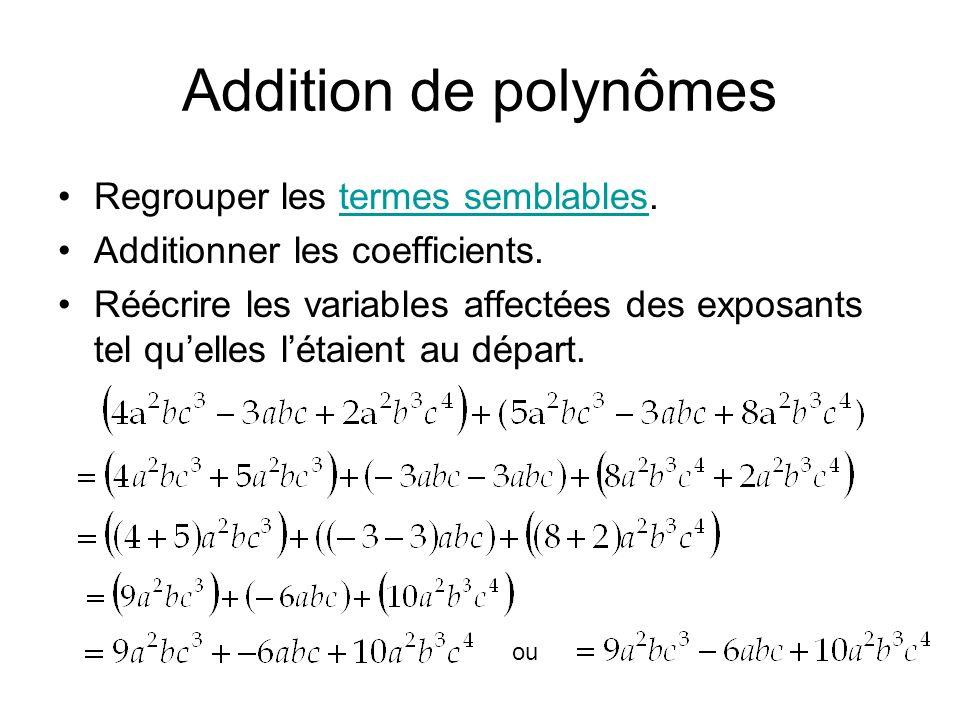 Addition de polynômes Regrouper les termes semblables.termes semblables Additionner les coefficients. Réécrire les variables affectées des exposants t