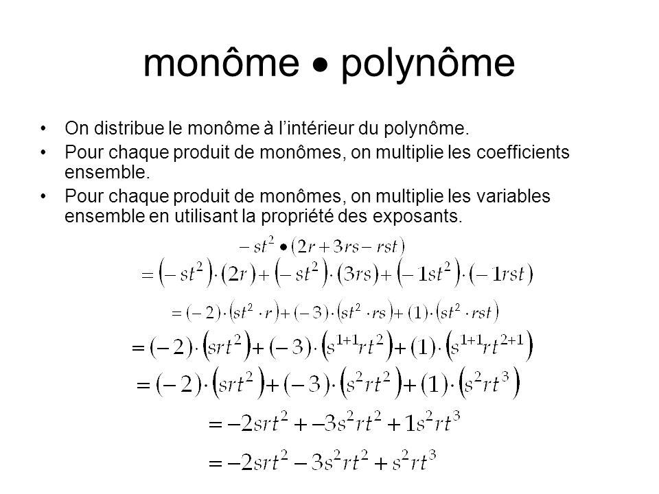 monôme polynôme On distribue le monôme à lintérieur du polynôme. Pour chaque produit de monômes, on multiplie les coefficients ensemble. Pour chaque p