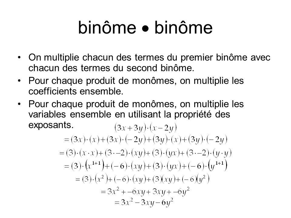 binôme On multiplie chacun des termes du premier binôme avec chacun des termes du second binôme. Pour chaque produit de monômes, on multiplie les coef
