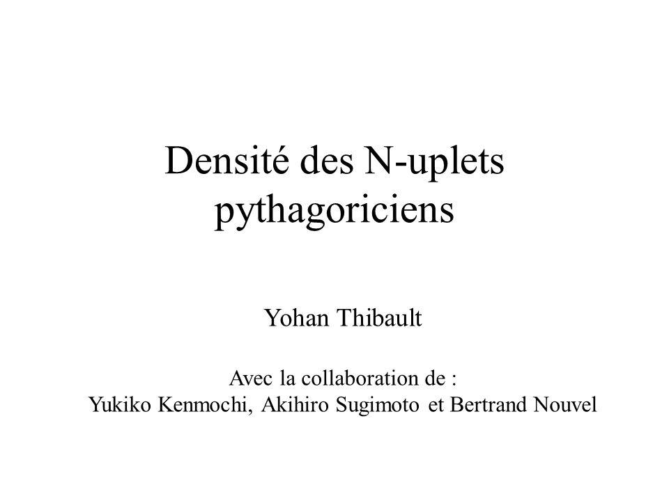 Densité des N-uplets pythagoriciens Yohan Thibault Avec la collaboration de : Yukiko Kenmochi, Akihiro Sugimoto et Bertrand Nouvel