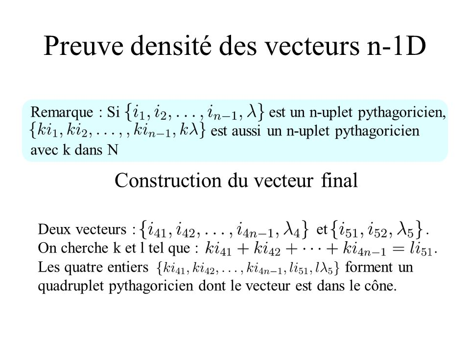 Preuve densité des vecteurs n-1D Construction du vecteur final Deux vecteurs : et. On cherche k et l tel que :. Les quatre entiers forment un quadrupl