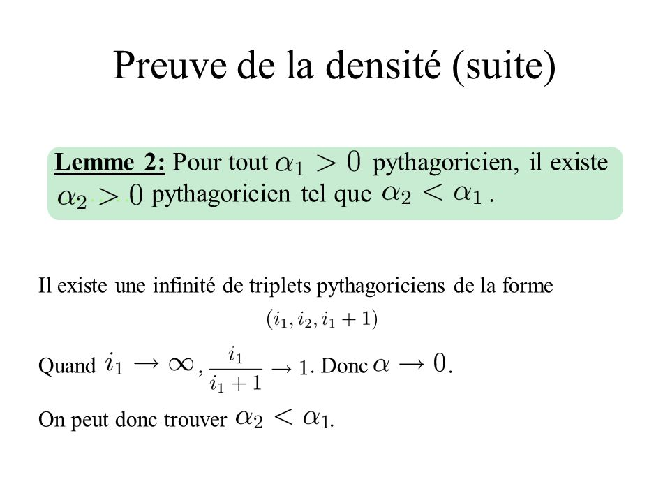 Preuve de la densité (suite) Il existe une infinité de triplets pythagoriciens de la forme Quand,. Donc. On peut donc trouver. Lemme 2: Pour tout pyth