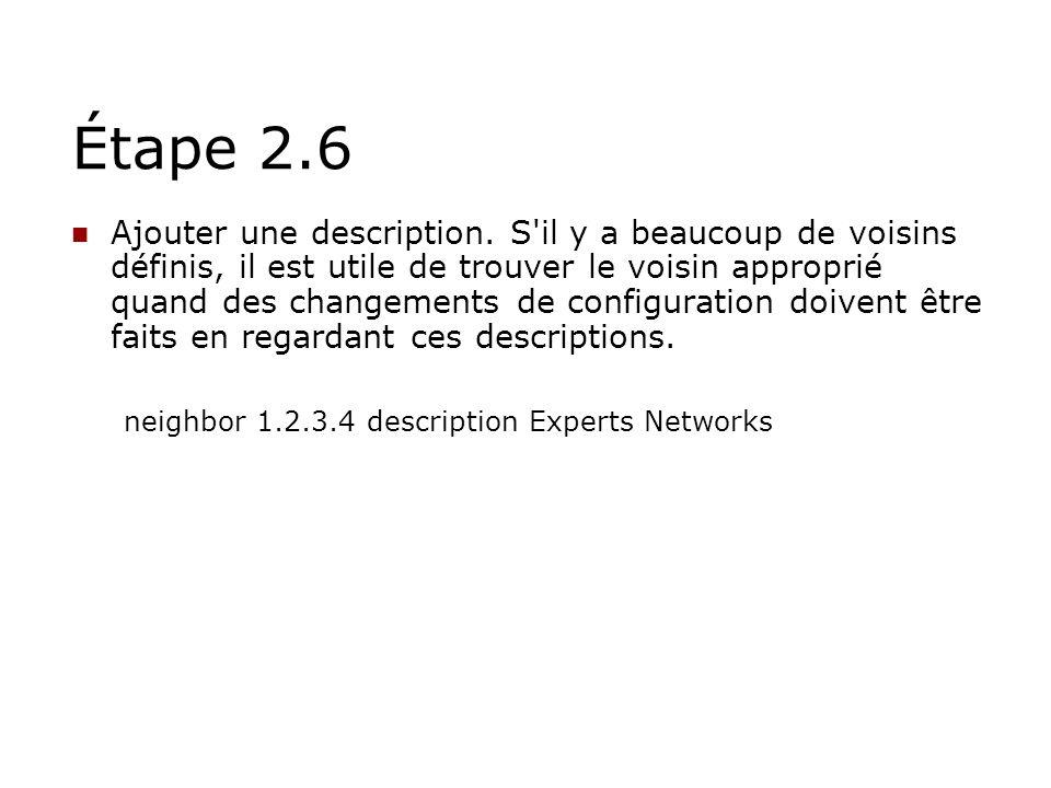 Étape 2.6 Ajouter une description. S'il y a beaucoup de voisins définis, il est utile de trouver le voisin approprié quand des changements de configur