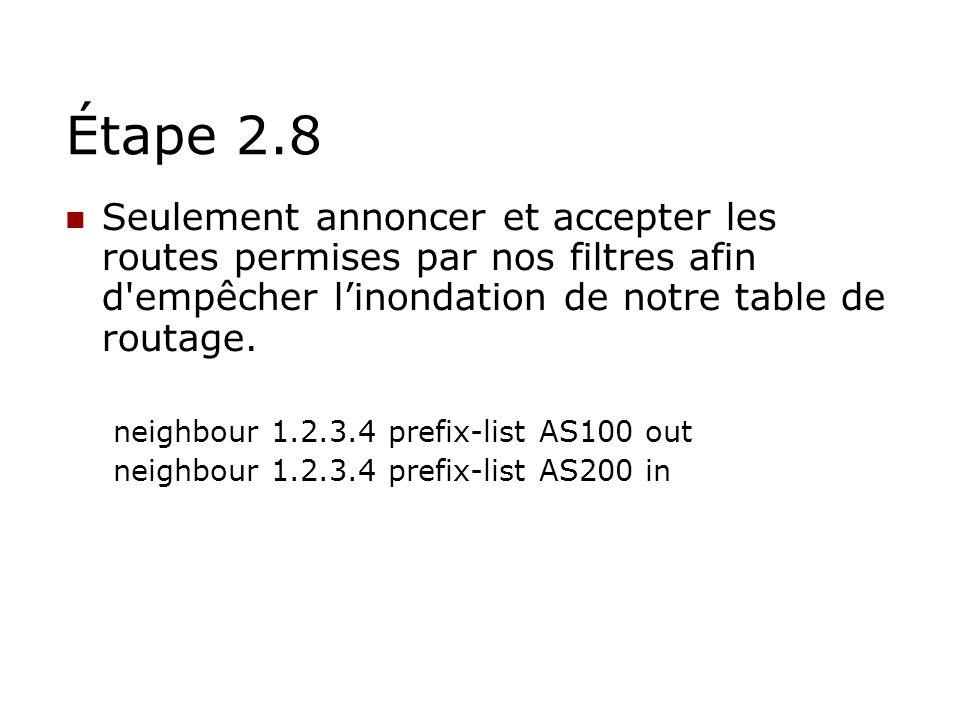 Étape 2.8 Seulement annoncer et accepter les routes permises par nos filtres afin d'empêcher linondation de notre table de routage. neighbour 1.2.3.4