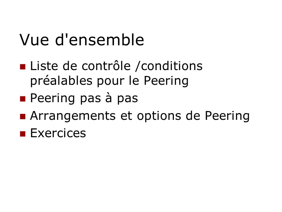Vue d'ensemble Liste de contrôle /conditions préalables pour le Peering Peering pas à pas Arrangements et options de Peering Exercices