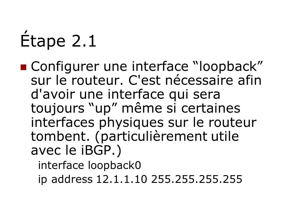 Étape 2.1 Configurer une interface loopback sur le routeur. C'est nécessaire afin d'avoir une interface qui sera toujours up même si certaines interfa