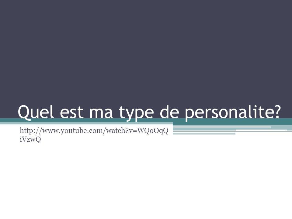 Quel est ma type de personalite? http://www.youtube.com/watch?v=WQoOqQ iVzwQ