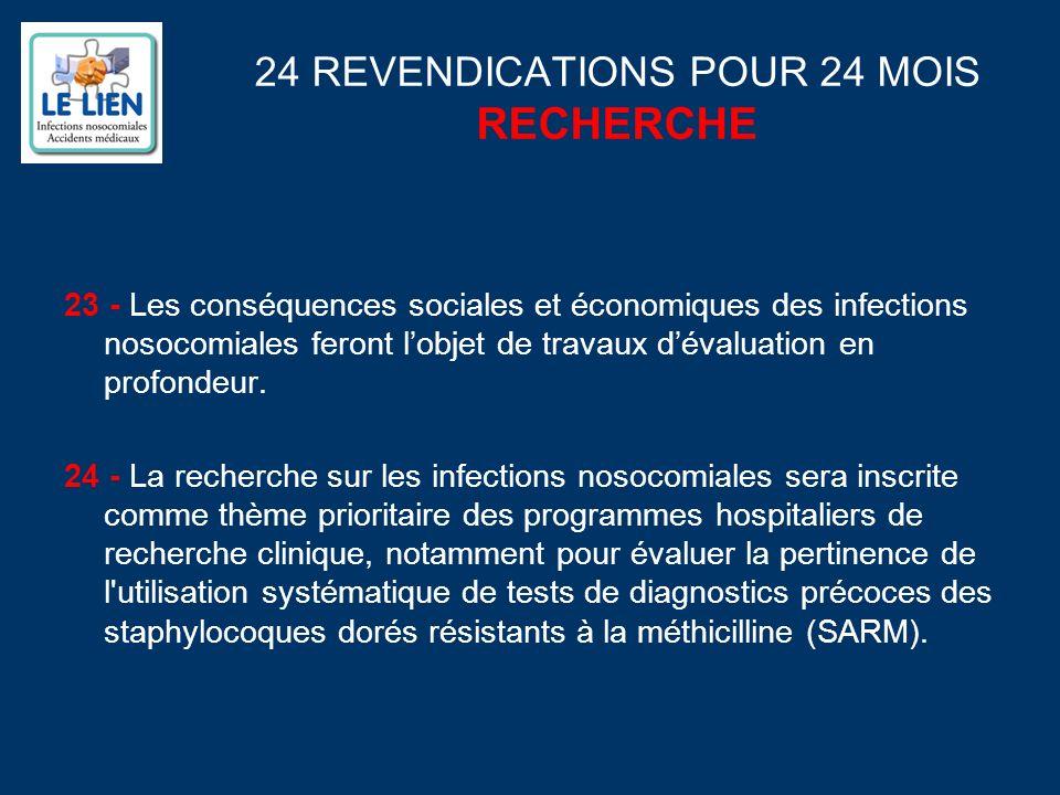 24 REVENDICATIONS POUR 24 MOIS RECHERCHE 23 - Les conséquences sociales et économiques des infections nosocomiales feront lobjet de travaux dévaluation en profondeur.