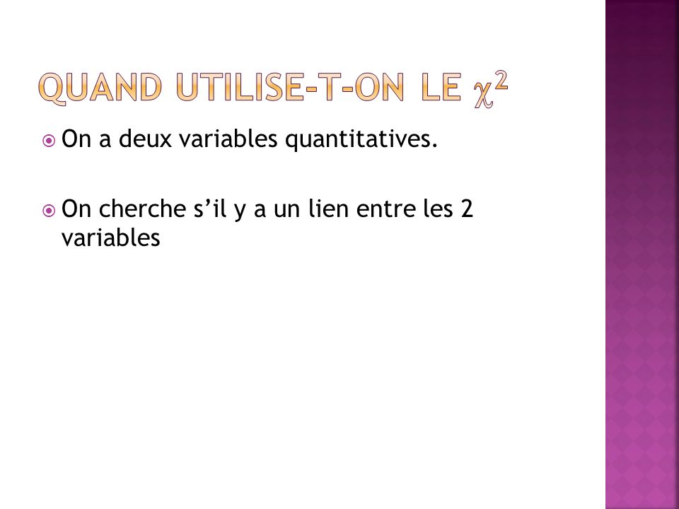 On a deux variables quantitatives. On cherche sil y a un lien entre les 2 variables