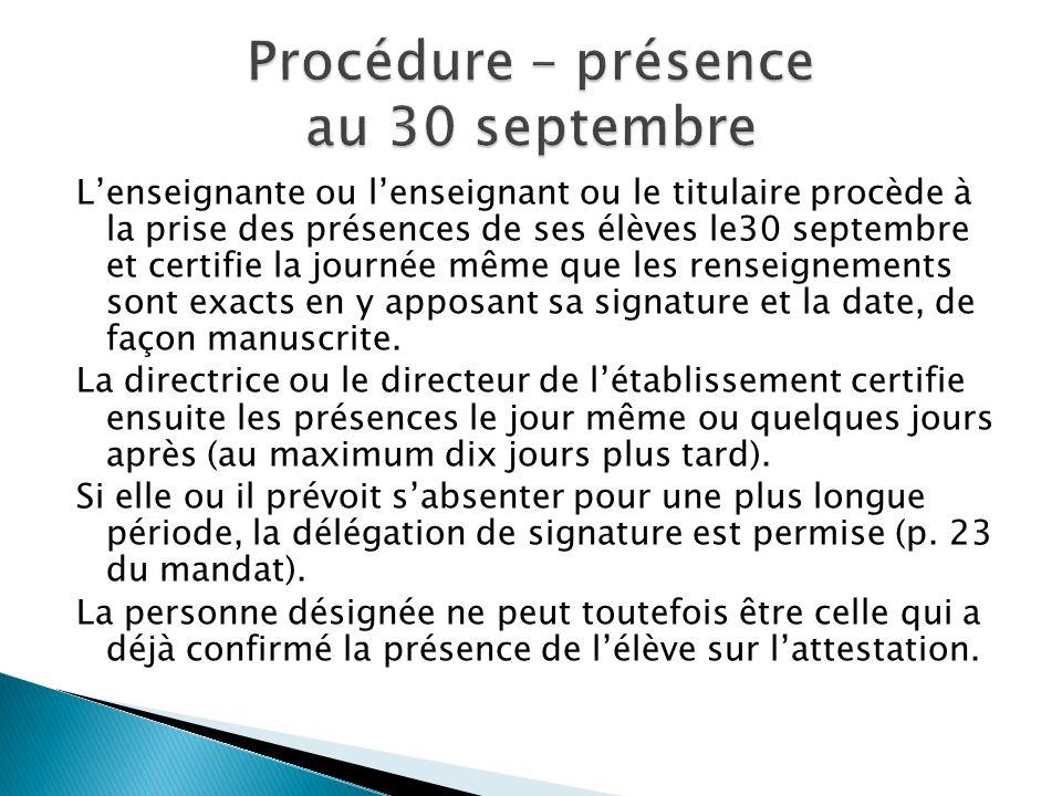 Lenseignante ou lenseignant ou le titulaire procède à la prise des présences de ses élèves le30 septembre et certifie la journée même que les renseign