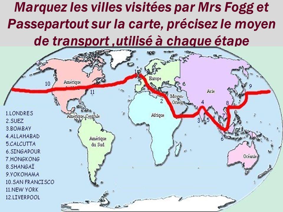 Marquez les villes visitées par Mrs Fogg et Passepartout sur la carte, précisez le moyen de transport,utilisé à chaque étape