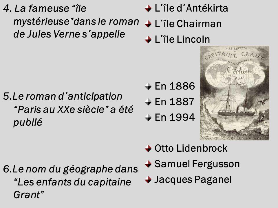 4. La fameuse île mystérieusedans le roman de Jules Verne s ΄ appelle 5.Le roman d ΄ anticipation Paris au XXe siècle a été publié 6.Le nom du géograp