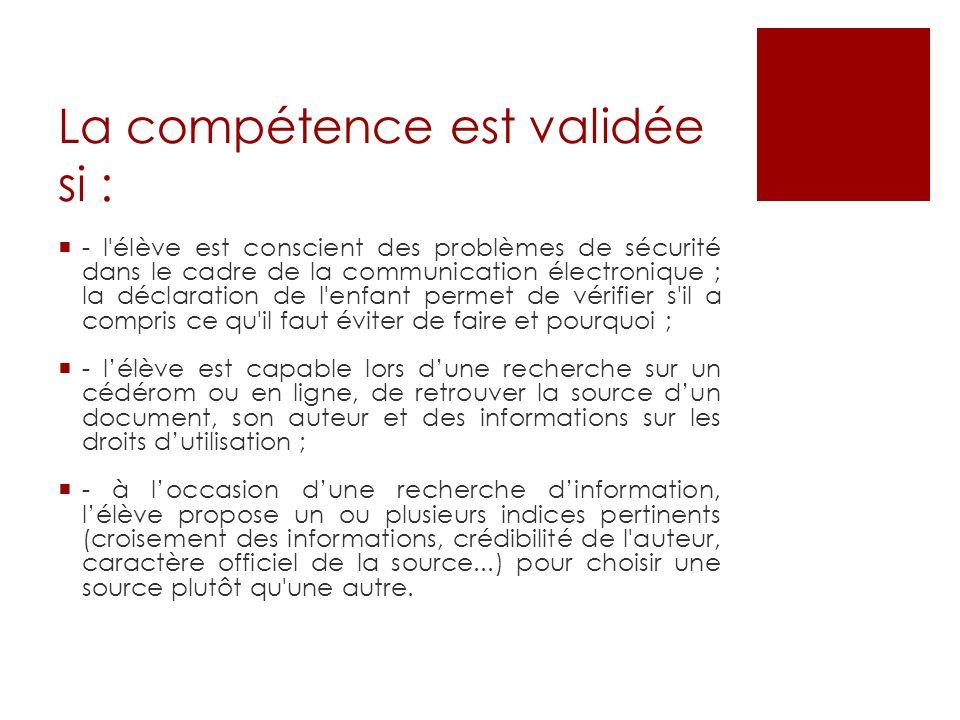 La compétence est validée si : - l'élève est conscient des problèmes de sécurité dans le cadre de la communication électronique ; la déclaration de l'