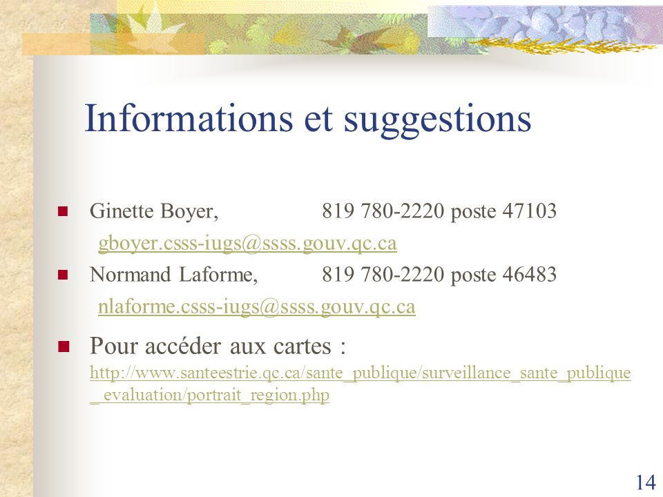14 Informations et suggestions Ginette Boyer, 819 780-2220 poste 47103 gboyer.csss-iugs@ssss.gouv.qc.ca Normand Laforme, 819 780-2220 poste 46483 nlaf