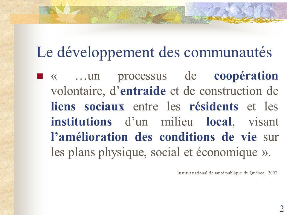2 Le développement des communautés « …un processus de coopération volontaire, dentraide et de construction de liens sociaux entre les résidents et les
