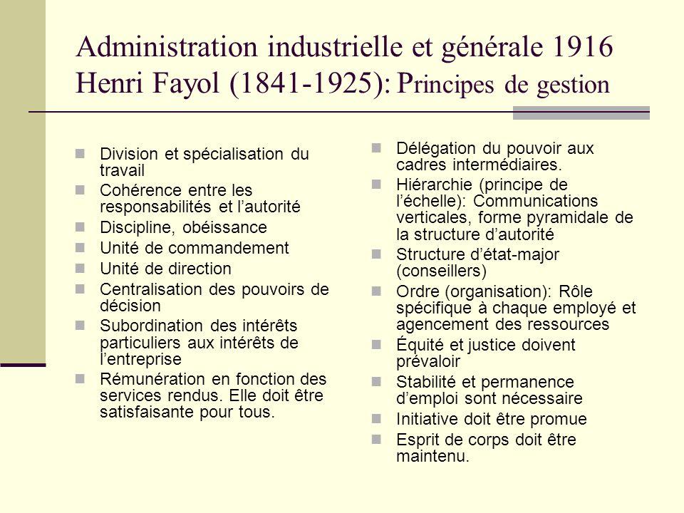Administration industrielle et générale 1916 Henri Fayol (1841-1925): P rincipes de gestion Division et spécialisation du travail Cohérence entre les
