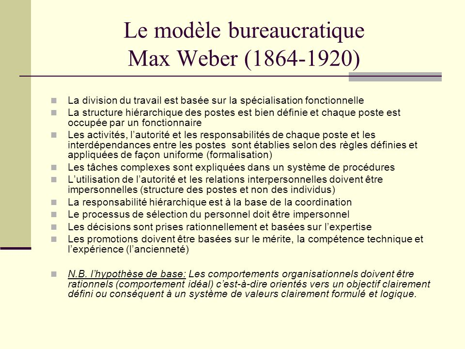 Le modèle bureaucratique Max Weber (1864-1920) La division du travail est basée sur la spécialisation fonctionnelle La structure hiérarchique des post