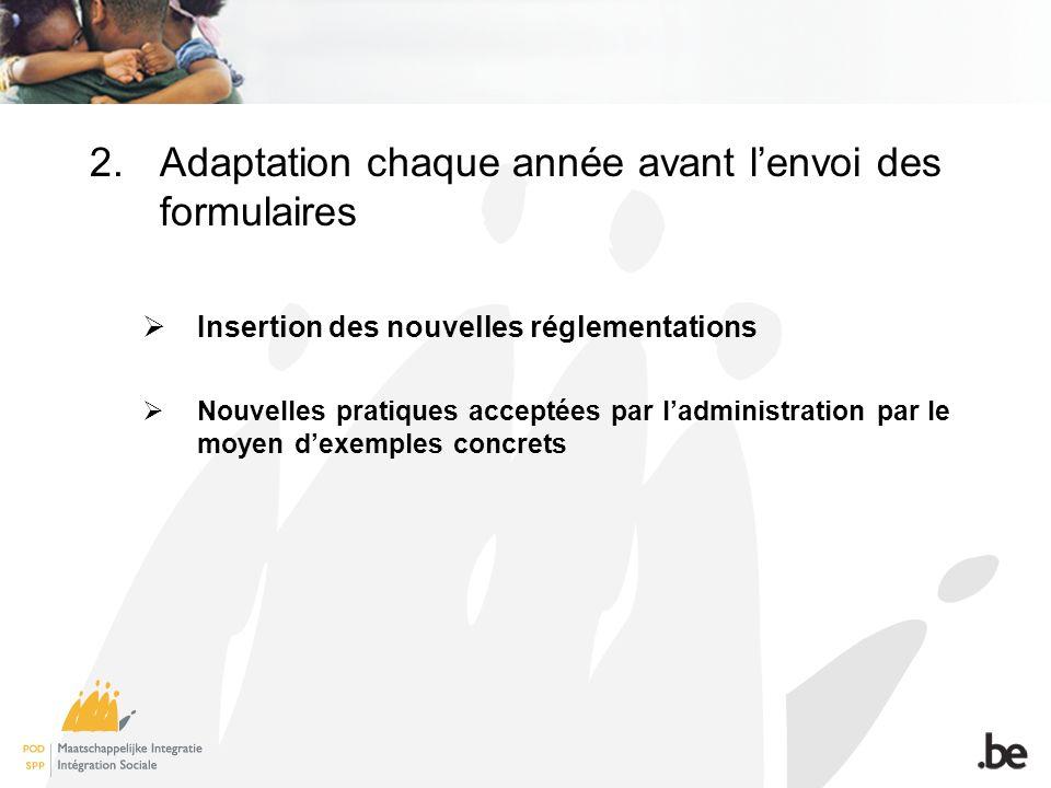 2.Adaptation chaque année avant lenvoi des formulaires Insertion des nouvelles réglementations Nouvelles pratiques acceptées par ladministration par le moyen dexemples concrets