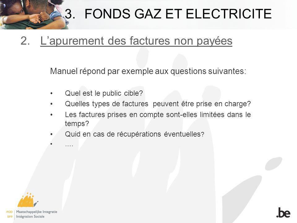 3.FONDS GAZ ET ELECTRICITE 2.Lapurement des factures non payées Manuel répond par exemple aux questions suivantes: Quel est le public cible.