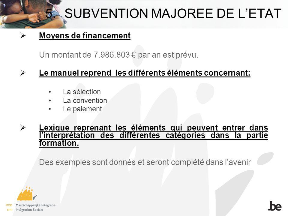 5.SUBVENTION MAJOREE DE LETAT Moyens de financement Un montant de 7.986.803 par an est prévu.