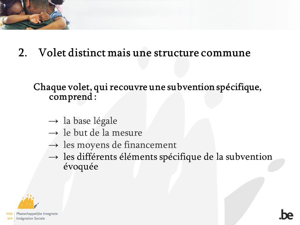 2.Volet distinct mais une structure commune Chaque volet, qui recouvre une subvention spécifique, comprend : la base légale le but de la mesure les moyens de financement les différents éléments spécifique de la subvention évoquée