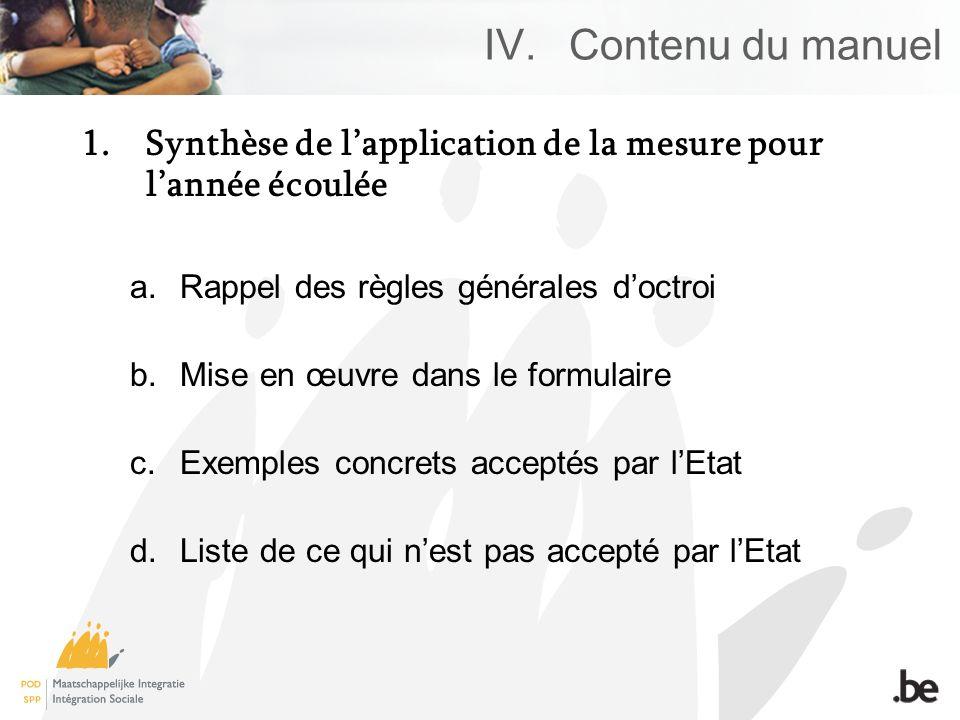 IV.Contenu du manuel 1.Synthèse de lapplication de la mesure pour lannée écoulée a.Rappel des règles générales doctroi b.Mise en œuvre dans le formulaire c.Exemples concrets acceptés par lEtat d.Liste de ce qui nest pas accepté par lEtat