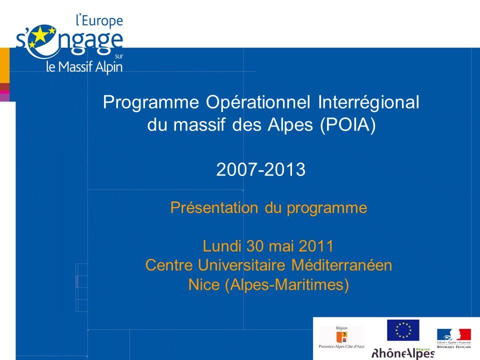 Programme Opérationnel Interrégional du massif des Alpes (POIA) 2007-2013 Présentation du programme Lundi 30 mai 2011 Centre Universitaire Méditerrané
