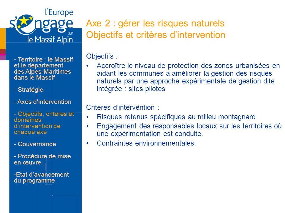 Axe 2 : gérer les risques naturels Objectifs et critères dintervention Objectifs : Accroître le niveau de protection des zones urbanisées en aidant le