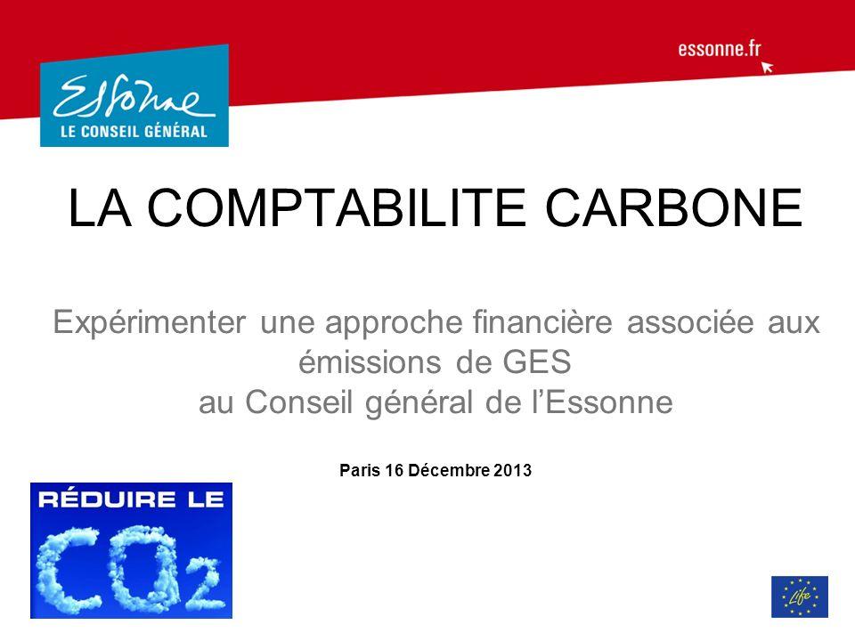 LA COMPTABILITE CARBONE Expérimenter une approche financière associée aux émissions de GES au Conseil général de lEssonne Paris 16 Décembre 2013
