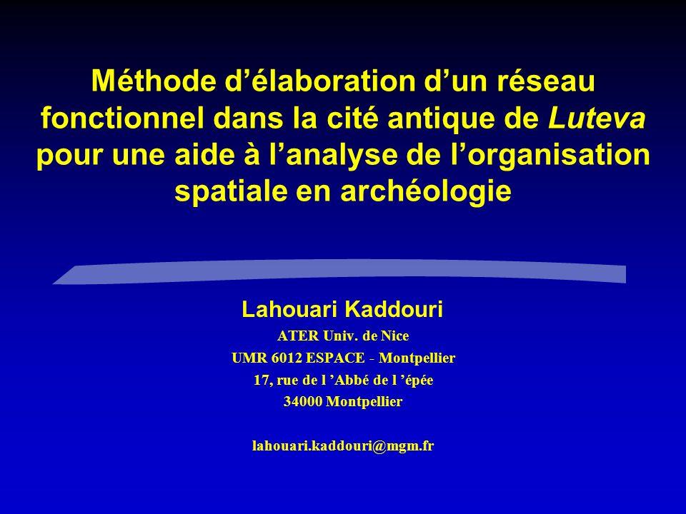 Méthode délaboration dun réseau fonctionnel dans la cité antique de Luteva pour une aide à lanalyse de lorganisation spatiale en archéologie Lahouari Kaddouri ATER Univ.