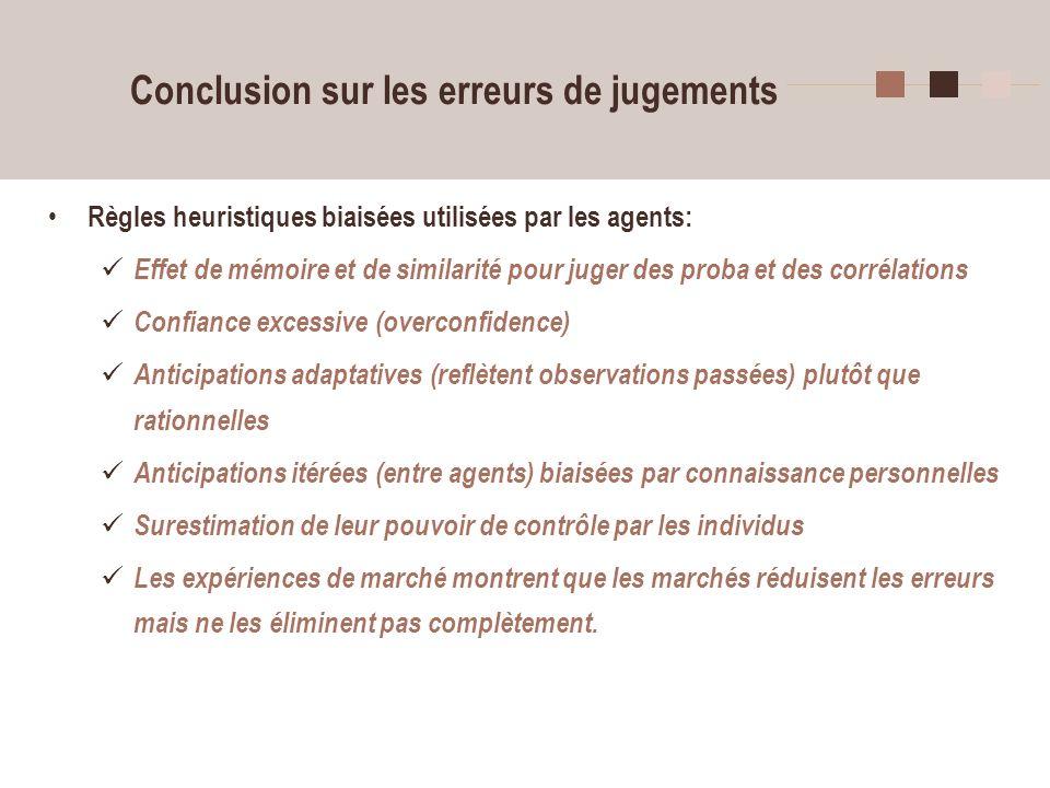 32 Conclusion sur les erreurs de jugements Règles heuristiques biaisées utilisées par les agents: Effet de mémoire et de similarité pour juger des pro