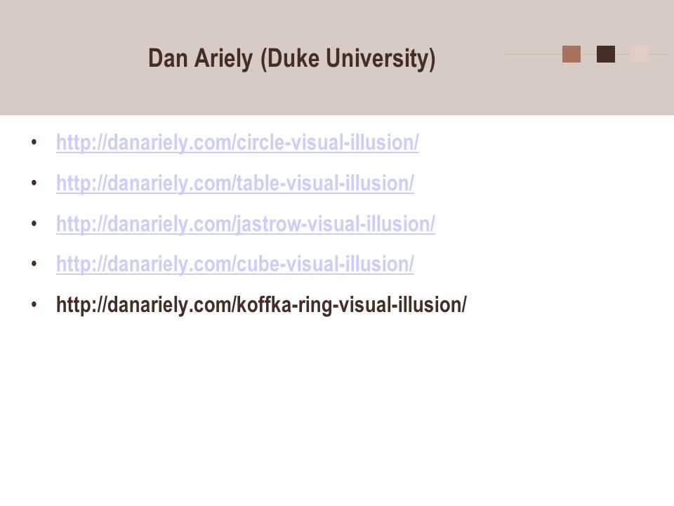 5 Dan Ariely (Duke University) http://danariely.com/circle-visual-illusion/ http://danariely.com/table-visual-illusion/ http://danariely.com/jastrow-visual-illusion/ http://danariely.com/cube-visual-illusion/ http://danariely.com/koffka-ring-visual-illusion/