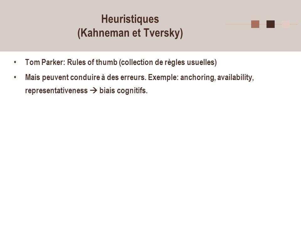 8 Heuristiques (Kahneman et Tversky) Tom Parker: Rules of thumb (collection de règles usuelles) Mais peuvent conduire à des erreurs. Exemple: anchorin