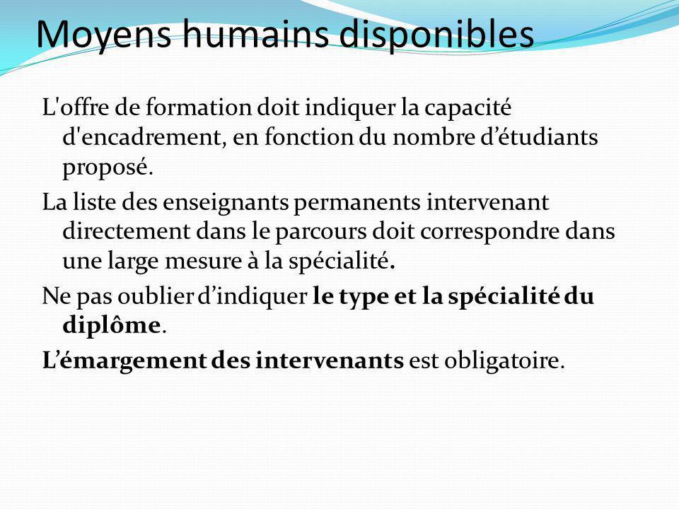Moyens humains disponibles L offre de formation doit indiquer la capacité d encadrement, en fonction du nombre détudiants proposé.