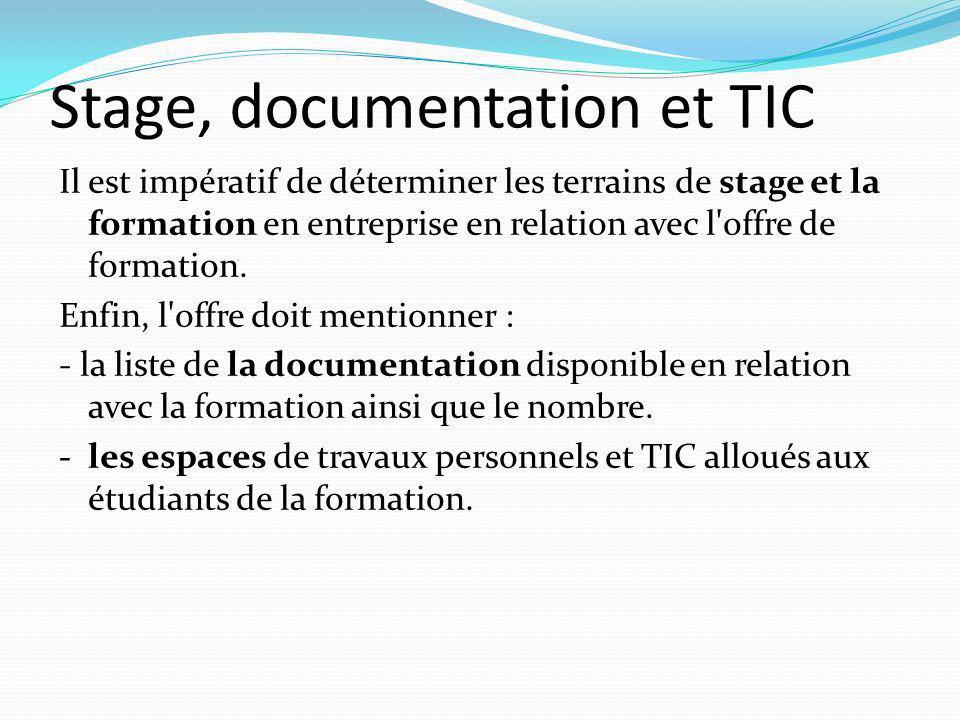 Stage, documentation et TIC Il est impératif de déterminer les terrains de stage et la formation en entreprise en relation avec l offre de formation.