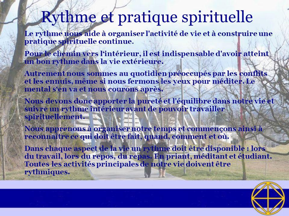 Rythme et pratique spirituelle Le rythme nous aide à organiser l'activité de vie et à construire une pratique spirituelle continue. Pour le chemin ver