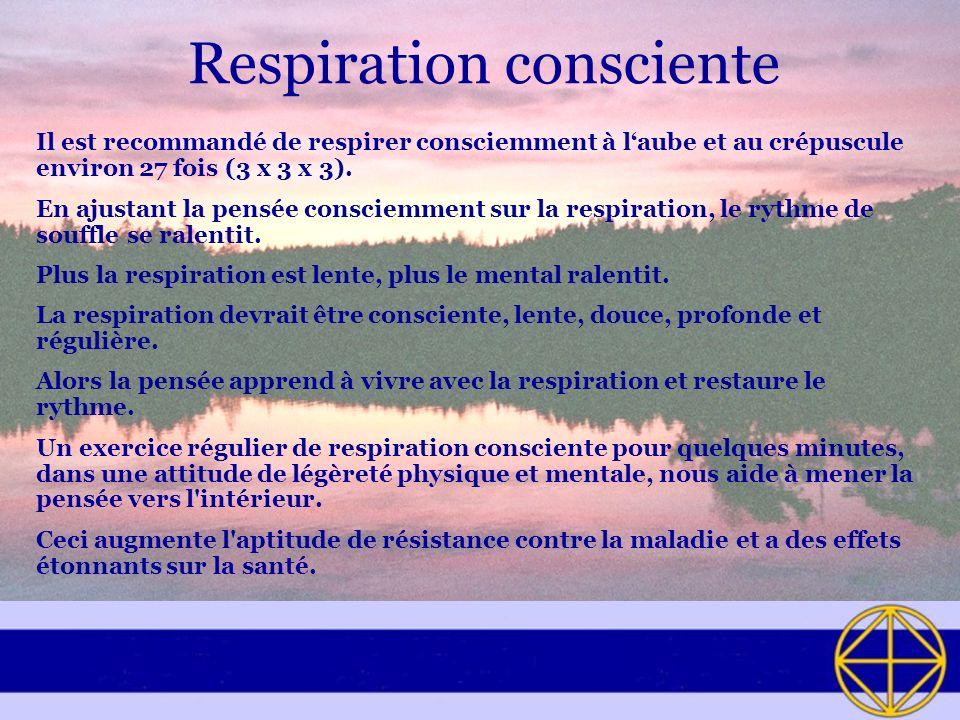 Respiration consciente Il est recommandé de respirer consciemment à laube et au crépuscule environ 27 fois (3 x 3 x 3). En ajustant la pensée consciem