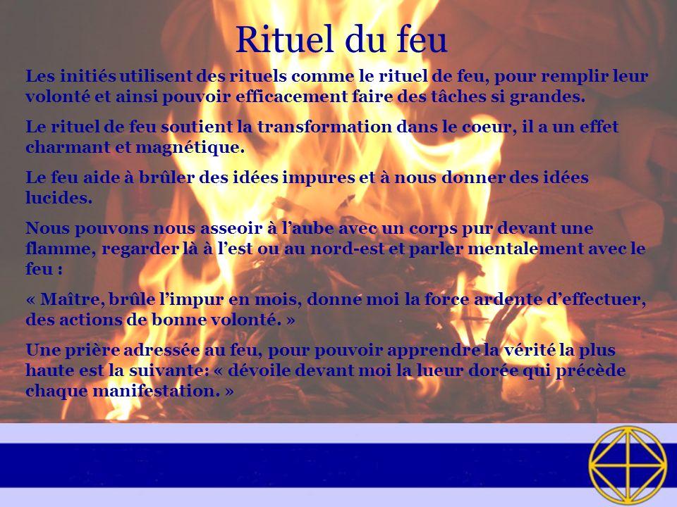 Rituel du feu Les initiés utilisent des rituels comme le rituel de feu, pour remplir leur volonté et ainsi pouvoir efficacement faire des tâches si gr