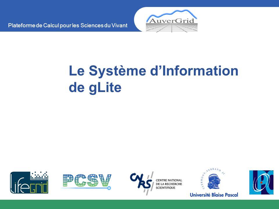 Plateforme de Calcul pour les Sciences du Vivant Le Système dInformation de gLite