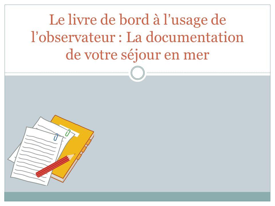 Le livre de bord à l usage de l observateur : La documentation de votre séjour en mer