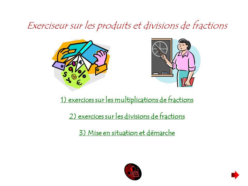 Exerciseur sur les produits et divisions de fractions 1) exercices sur les multiplications de fractions 2) exercices sur les divisions de fractions 3)