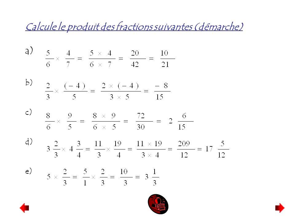 Calcule le produit des fractions suivantes (démarche) a) b) c) d) e)