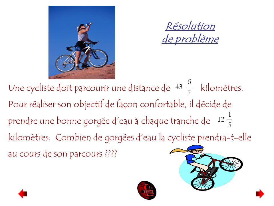 Résolution de problème Une cycliste doit parcourir une distance de kilomètres. Pour réaliser son objectif de façon confortable, il décide de prendre u