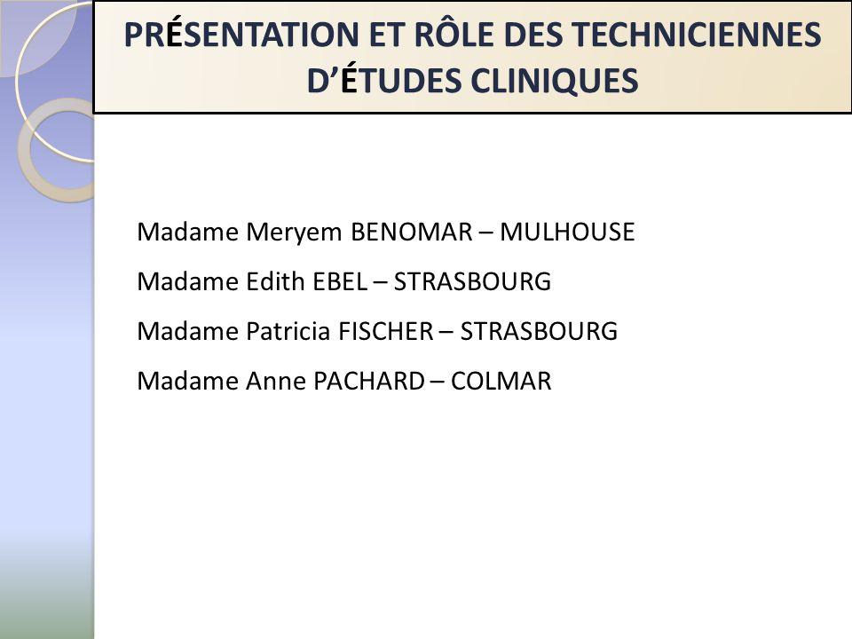 PRÉSENTATION ET RÔLE DES TECHNICIENNES DÉTUDES CLINIQUES Madame Meryem BENOMAR – MULHOUSE Madame Edith EBEL – STRASBOURG Madame Patricia FISCHER – STR